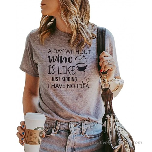 A Day Without Wine is Like Just Kidding I Have No Idea T-Shirt Women Funny Letter Print Short Sleeve Tee Tops